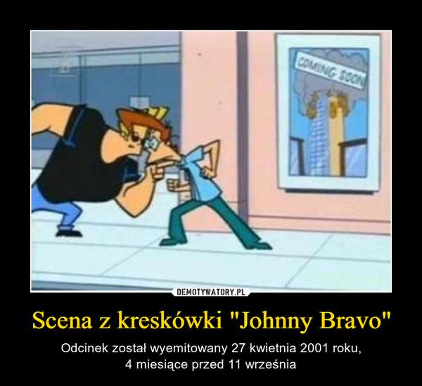 """Scena z kreskówki """"Johnny Bravo"""" – Odcinek został wyemitowany 27 kwietnia 2001 roku,4 miesiące przed 11 września"""