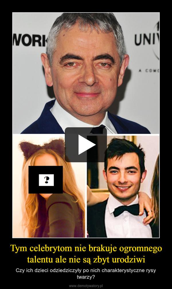 Tym celebrytom nie brakuje ogromnego talentu ale nie są zbyt urodziwi – Czy ich dzieci odziedziczyły po nich charakterystyczne rysy twarzy?