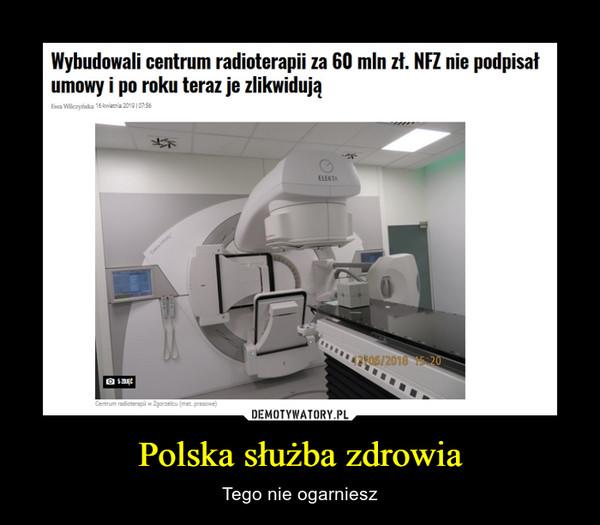Polska służba zdrowia – Tego nie ogarniesz Wybudowali centrum radioterapii za 60 mln zł. NR nie podpisał umowy i po roku teraz je zlikwidują