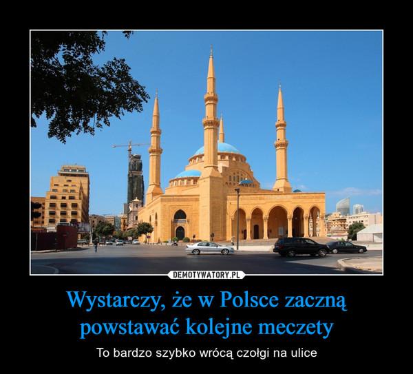 Wystarczy, że w Polsce zaczną powstawać kolejne meczety – To bardzo szybko wrócą czołgi na ulice