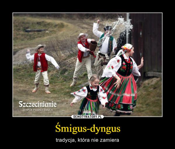 Śmigus-dyngus – tradycja, która nie zamiera
