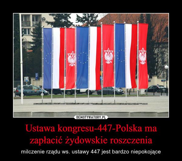 Ustawa kongresu-447-Polska ma zapłacić żydowskie roszczenia – milczenie rządu ws. ustawy 447 jest bardzo niepokojące