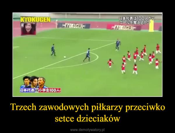 Trzech zawodowych piłkarzy przeciwko setce dzieciaków –