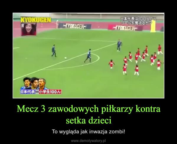 Mecz 3 zawodowych piłkarzy kontra setka dzieci – To wygląda jak inwazja zombi!