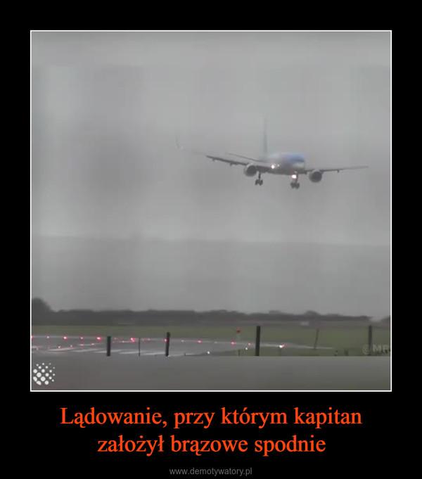 Lądowanie, przy którym kapitanzałożył brązowe spodnie –