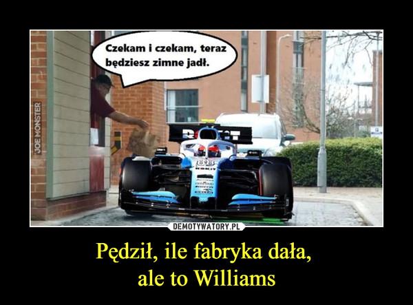 Pędził, ile fabryka dała, ale to Williams –