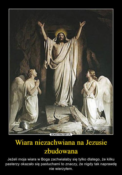 Wiara niezachwiana na Jezusie zbudowana
