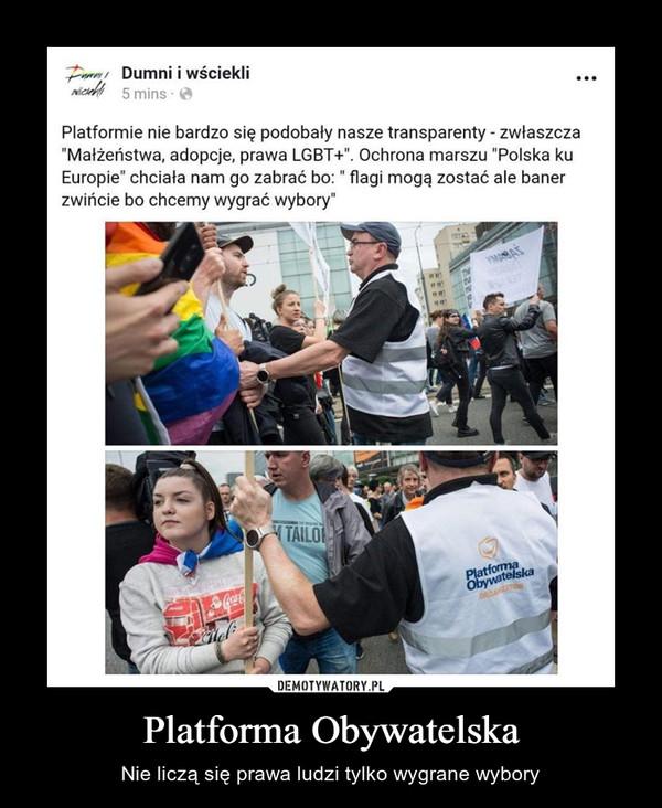 Platforma Obywatelska – Nie liczą się prawa ludzi tylko wygrane wybory