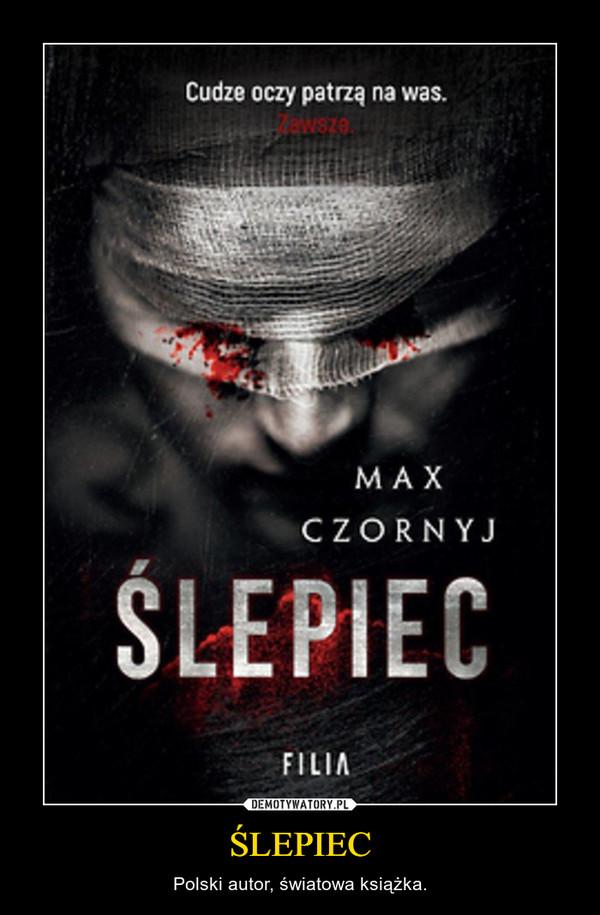 ŚLEPIEC – Polski autor, światowa książka.