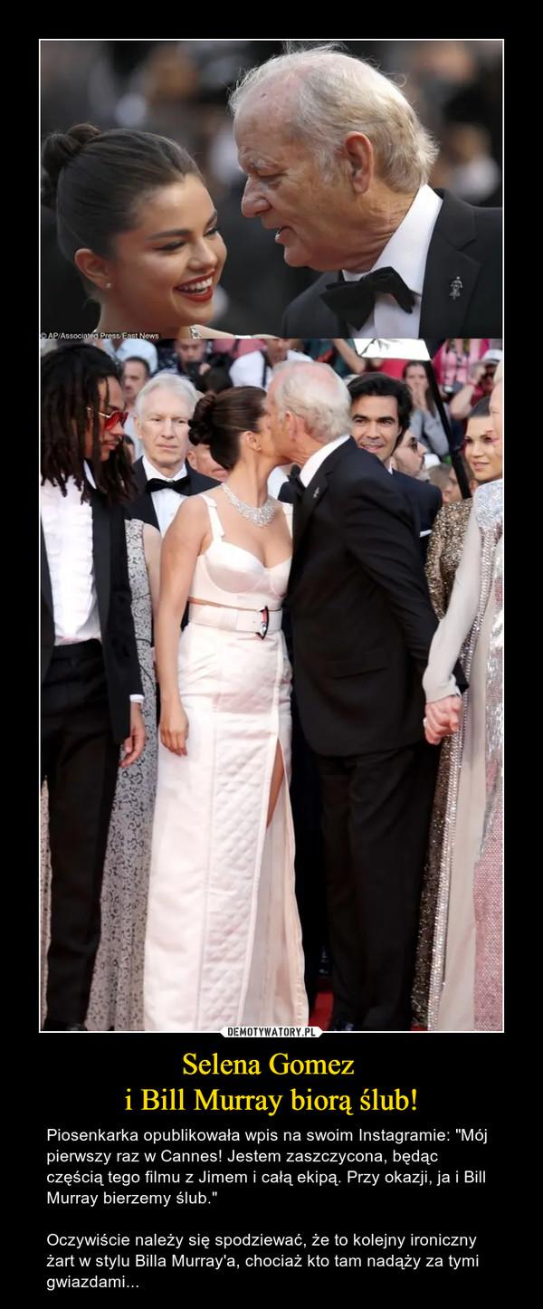 """Selena Gomez i Bill Murray biorą ślub! – Piosenkarka opublikowała wpis na swoim Instagramie: """"Mój pierwszy raz w Cannes! Jestem zaszczycona, będąc częścią tego filmu z Jimem i całą ekipą. Przy okazji, ja i Bill Murray bierzemy ślub.""""Oczywiście należy się spodziewać, że to kolejny ironiczny żart w stylu Billa Murray'a, chociaż kto tam nadąży za tymi gwiazdami..."""