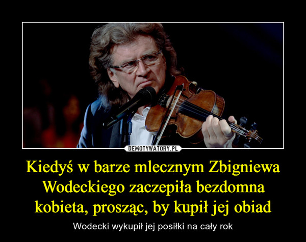 Kiedyś w barze mlecznym Zbigniewa Wodeckiego zaczepiła bezdomna kobieta, prosząc, by kupił jej obiad – Wodecki wykupił jej posiłki na cały rok