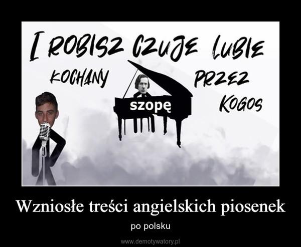 Wzniosłe treści angielskich piosenek – po polsku