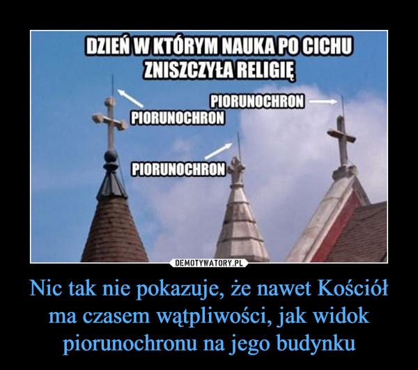 Nic tak nie pokazuje, że nawet Kościół ma czasem wątpliwości, jak widok piorunochronu na jego budynku –