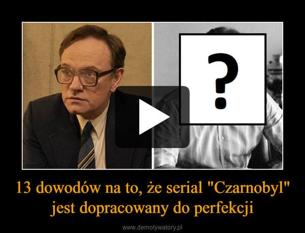 """13 dowodów na to, że serial """"Czarnobyl"""" jest dopracowany do perfekcji –"""