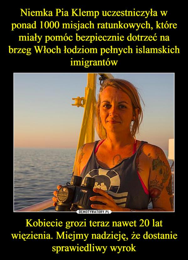 Kobiecie grozi teraz nawet 20 lat więzienia. Miejmy nadzieję, że dostanie sprawiedliwy wyrok –