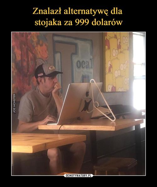 Znalazł alternatywę dla  stojaka za 999 dolarów