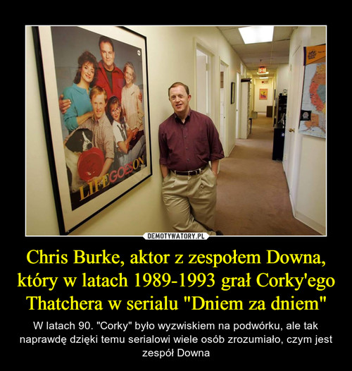 """Chris Burke, aktor z zespołem Downa, który w latach 1989-1993 grał Corky'ego Thatchera w serialu """"Dniem za dniem"""""""