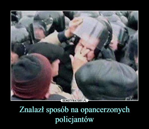 Znalazł sposób na opancerzonych policjantów –