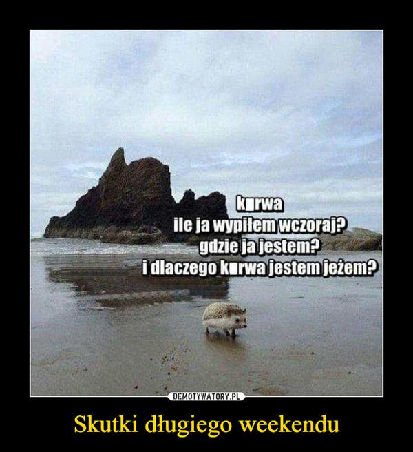 Skutki długiego weekendu –