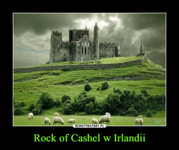 Rock of Cashel w Irlandii –