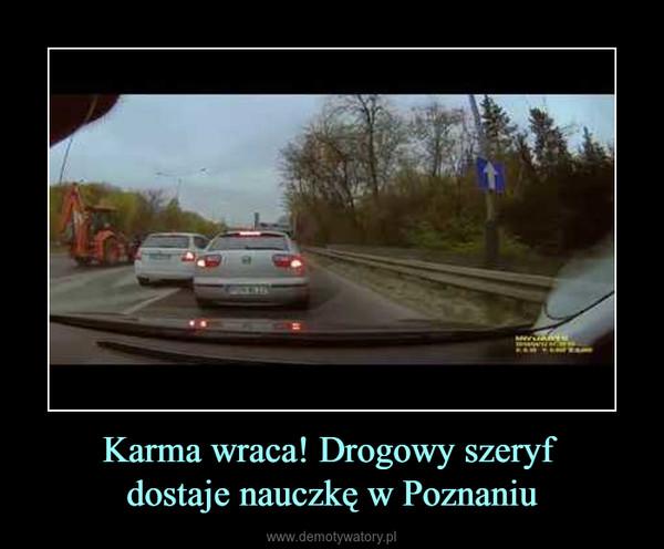 Karma wraca! Drogowy szeryf dostaje nauczkę w Poznaniu –
