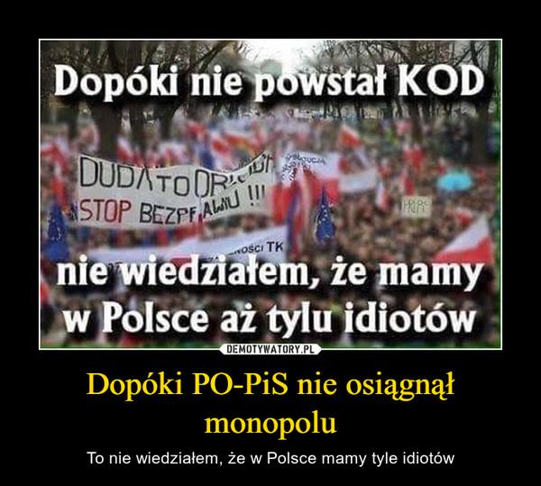 Dopóki PO-PiS nie osiągnął monopolu – To nie wiedziałem, że w Polsce mamy tyle idiotów