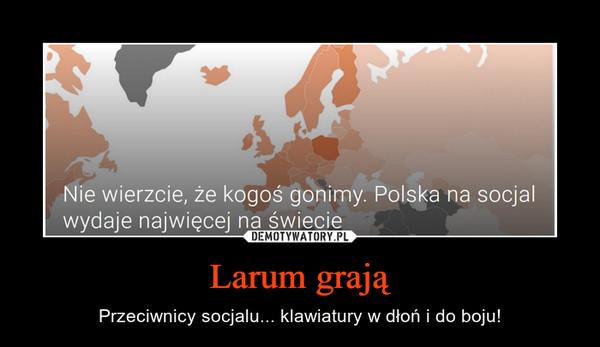 Larum grają – Przeciwnicy socjalu... klawiatury w dłoń i do boju!