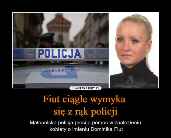 Fiut ciągle wymyka się z rąk policji – Małopolska policja prosi o pomoc w znalezieniu kobiety o imieniu Dominika Fiut