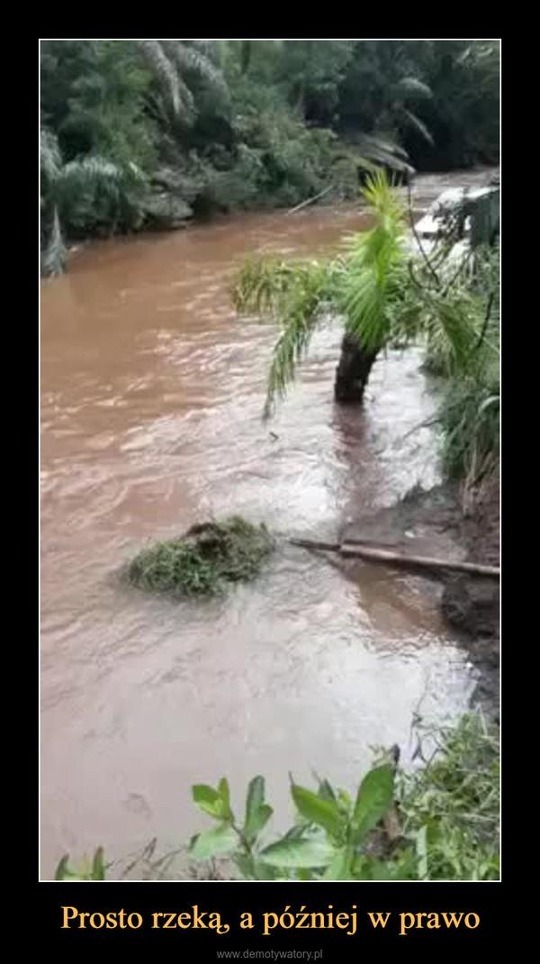 Prosto rzeką, a później w prawo –
