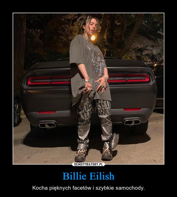 Billie Eilish – Kocha pięknych facetów i szybkie samochody.