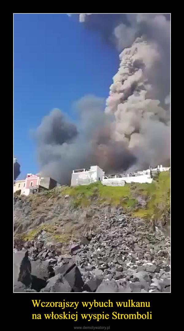 Wczorajszy wybuch wulkanu na włoskiej wyspie Stromboli –