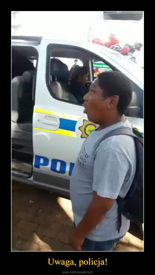 Uwaga, policja! –