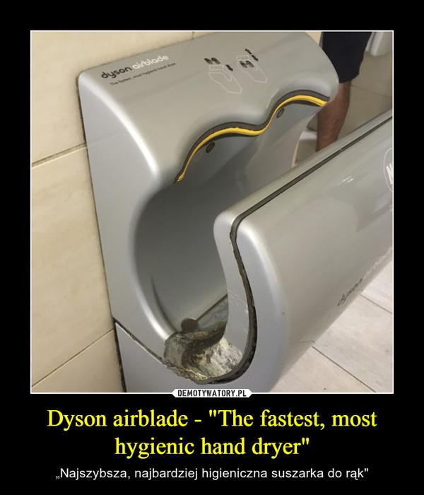 """Dyson airblade - """"The fastest, most hygienic hand dryer"""" – """"Najszybsza, najbardziej higieniczna suszarka do rąk"""""""