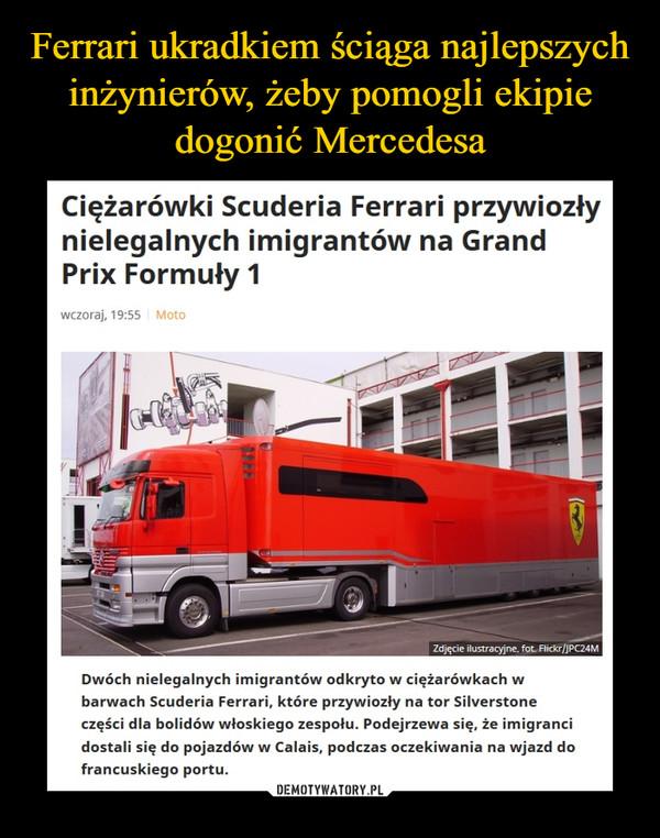 –  Ciężarówki Scuderia Ferrari przywiozły nielegalnych imigrantów na Grand Prix Formuły 1Dwóch nielegalnych imigrantów odkryto w ciężarówkach w barwach Scuderia Ferrari, które przywiozły na tor Silverstone części dla bolidów włoskiego zespołu. Podejrzewa się, że imigranci dostali się do pojazdów w Calais, podczas oczekiwania na wjazd do francuskiego portu.