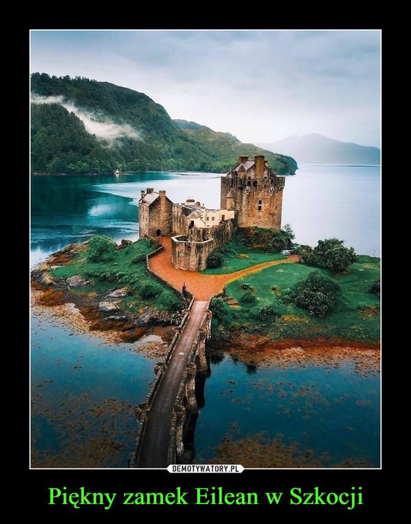 Piękny zamek Eilean w Szkocji –