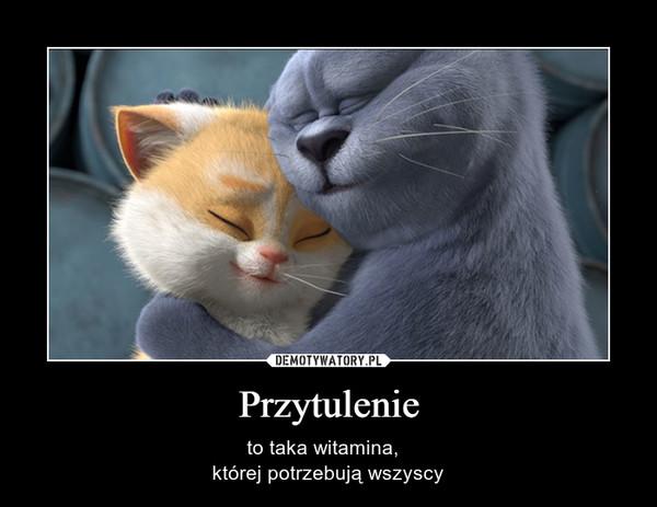 Przytulenie – to taka witamina,  której potrzebują wszyscy
