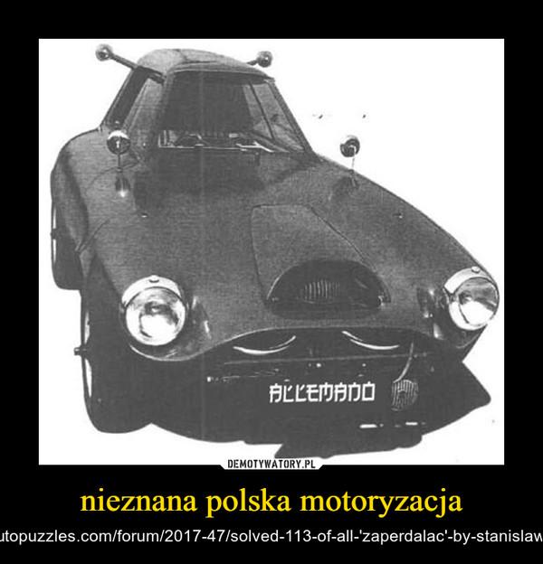 nieznana polska motoryzacja – https://www.autopuzzles.com/forum/2017-47/solved-113-of-all-'zaperdalac'-by-stanislaw-lukaszewicz/