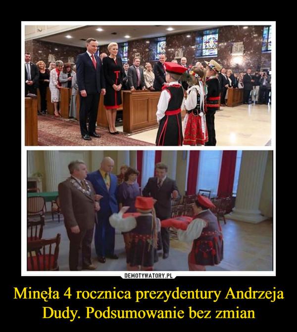 Minęła 4 rocznica prezydentury Andrzeja Dudy. Podsumowanie bez zmian –