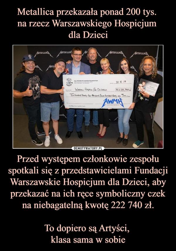 Przed występem członkowie zespołu spotkali się z przedstawicielami Fundacji Warszawskie Hospicjum dla Dzieci, aby przekazać na ich ręce symboliczny czek na niebagatelną kwotę 222 740 zł.To dopiero są Artyści, klasa sama w sobie –