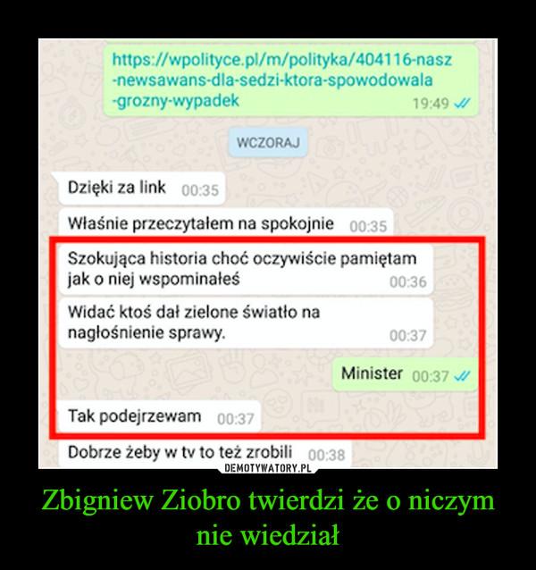 Zbigniew Ziobro twierdzi że o niczym nie wiedział –