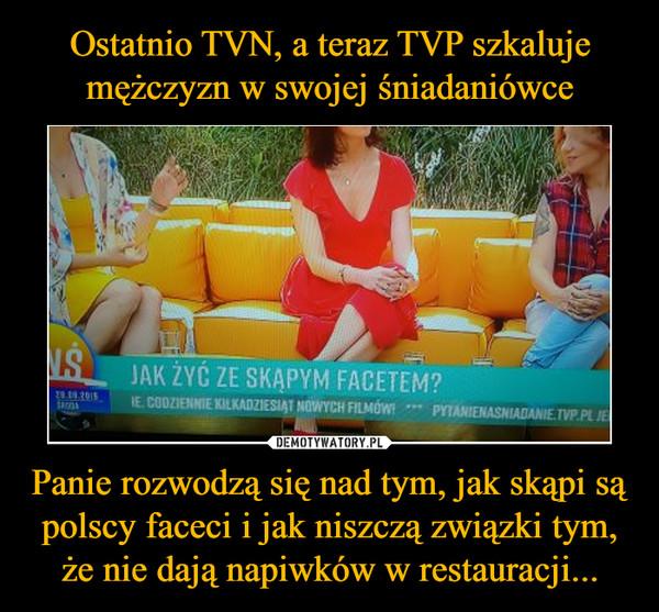 Panie rozwodzą się nad tym, jak skąpi są polscy faceci i jak niszczą związki tym, że nie dają napiwków w restauracji... –