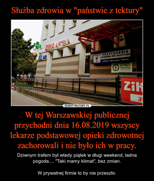"""Służba zdrowia w """"państwie z tektury"""" W tej Warszawskiej publicznej przychodni dnia 16.08.2019 wszyscy lekarze podstawowej opieki zdrowotnej zachorowali i nie było ich w pracy."""