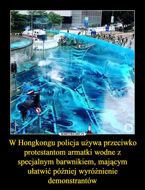 W Hongkongu policja używa przeciwko protestantom armatki wodne z specjalnym barwnikiem, mającym ułatwić później wyróżnienie demonstrantów –