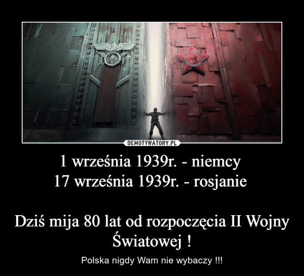 1 września 1939r. - niemcy 17 września 1939r. - rosjanie Dziś mija 80 lat od rozpoczęcia II Wojny Światowej ! – Polska nigdy Wam nie wybaczy !!!