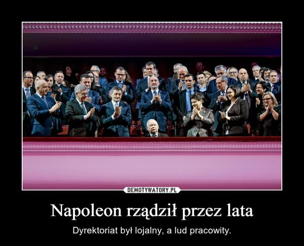 Napoleon rządził przez lata – Dyrektoriat był lojalny, a lud pracowity.