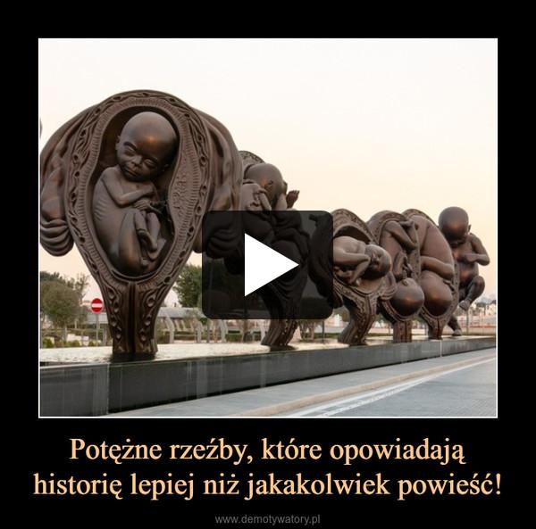 Potężne rzeźby, które opowiadają historię lepiej niż jakakolwiek powieść! –