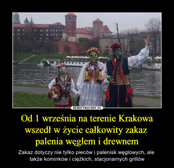 Od 1 września na terenie Krakowa wszedł w życie całkowity zakaz palenia węglem i drewnem – Zakaz dotyczy nie tylko pieców i palenisk węglowych, ale także kominków i ciężkich, stacjonarnych grillów