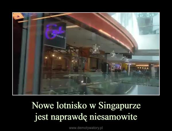 Nowe lotnisko w Singapurzejest naprawdę niesamowite –