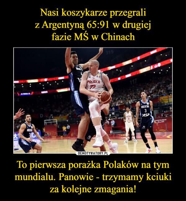 To pierwsza porażka Polaków na tym mundialu. Panowie - trzymamy kciukiza kolejne zmagania! –