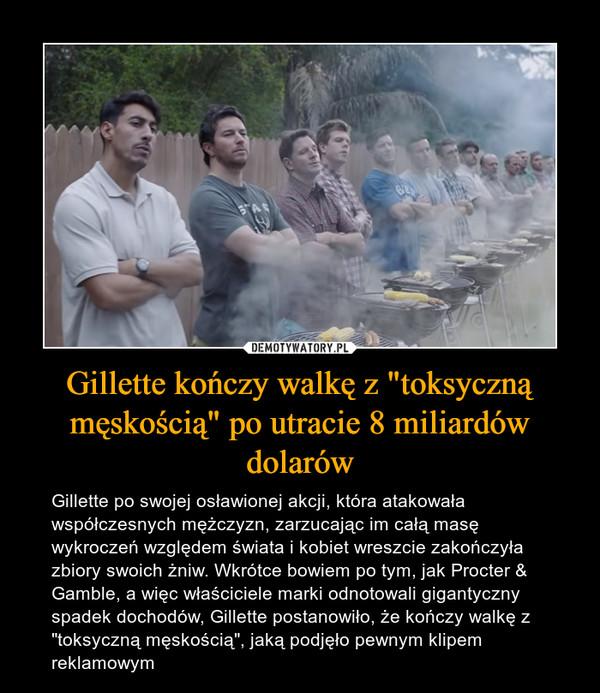 """Gillette kończy walkę z """"toksyczną męskością"""" po utracie 8 miliardów dolarów – Gillette po swojej osławionej akcji, która atakowała współczesnych mężczyzn, zarzucając im całą masę wykroczeń względem świata i kobiet wreszcie zakończyła zbiory swoich żniw. Wkrótce bowiem po tym, jak Procter & Gamble, a więc właściciele marki odnotowali gigantyczny spadek dochodów, Gillette postanowiło, że kończy walkę z """"toksyczną męskością"""", jaką podjęło pewnym klipem reklamowym"""